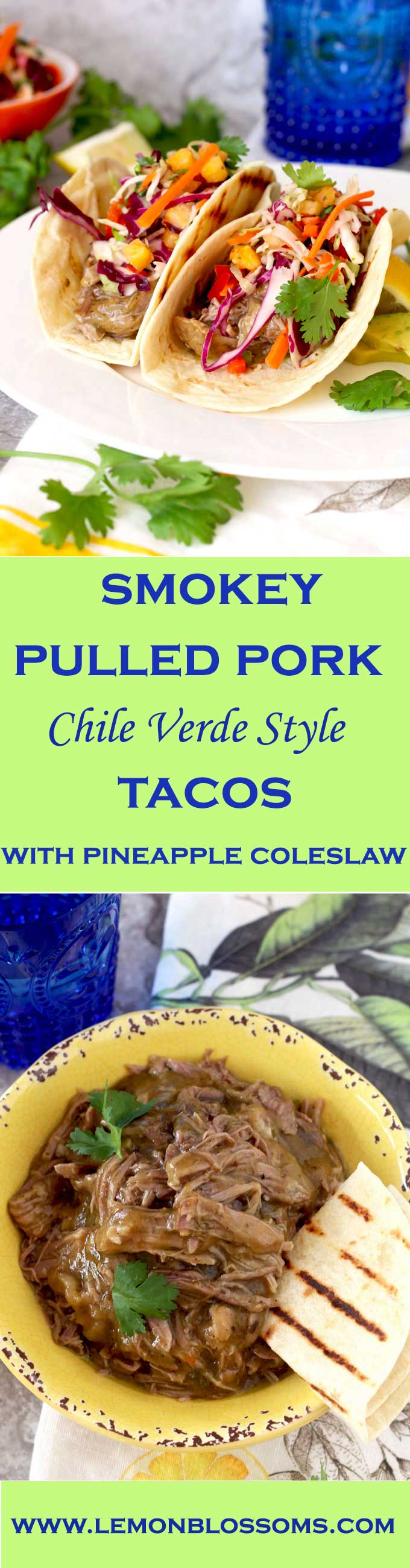 Smoky Pulled Pork Chile Verde Style Tacos with Pineapple Cole Slaw Tender and full of flavor Pulled Pork Chile Verde Style is wrapped in a tortilla and top with a fresh and crisp slaw that has just a hint of sweetness from fresh pineapple!