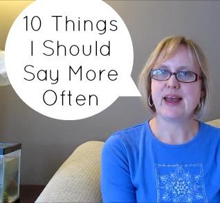 10 things I should say