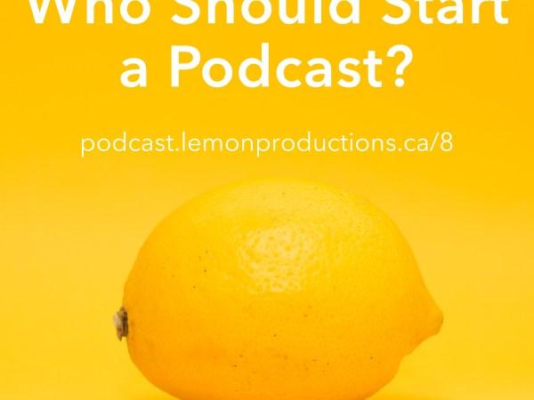 Who should start a podcast?