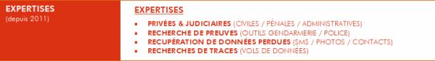 """EXPERTISES """" PRIVÉES & JUDICIAIRES (CIVILES / PÉNALES / ADMINISTRATIVES) """" RECHERCHE DE PREUVES (OUTILS GENDARMERIE / POLICE) """" RECUPÉRATION DE DONNÉES PERDUES (SMS / PHOTOS / CONTACTS) """" RECHERCHES DE TRACES (VOLS DE DONNÉES)"""