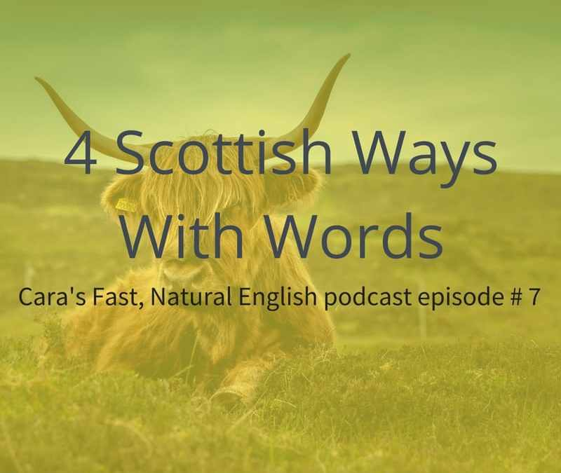Podcast # 7: 4 Scottish Ways With Words