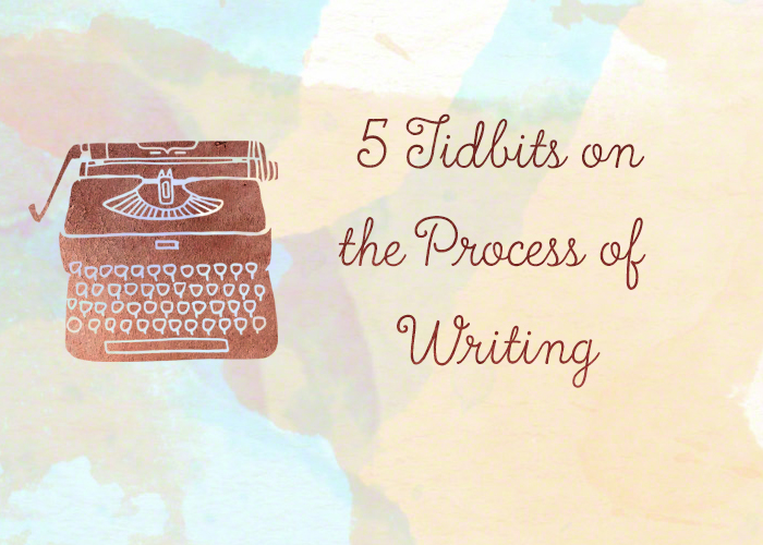 5 Tidbits on the Process of Writing