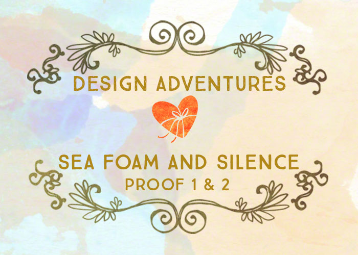 Design Adventures: Sea Foam and Silence Proof 1 & 2