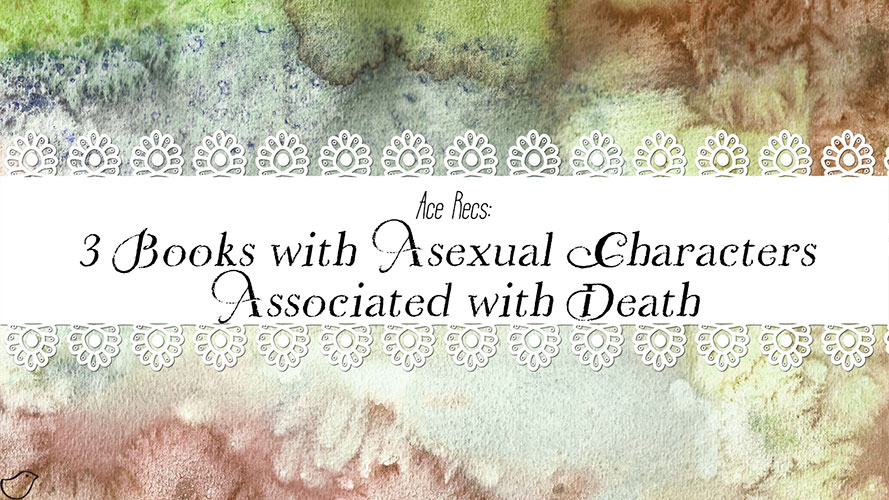 Ace Recs: 3 Books with Asexual Characters Associated with Death