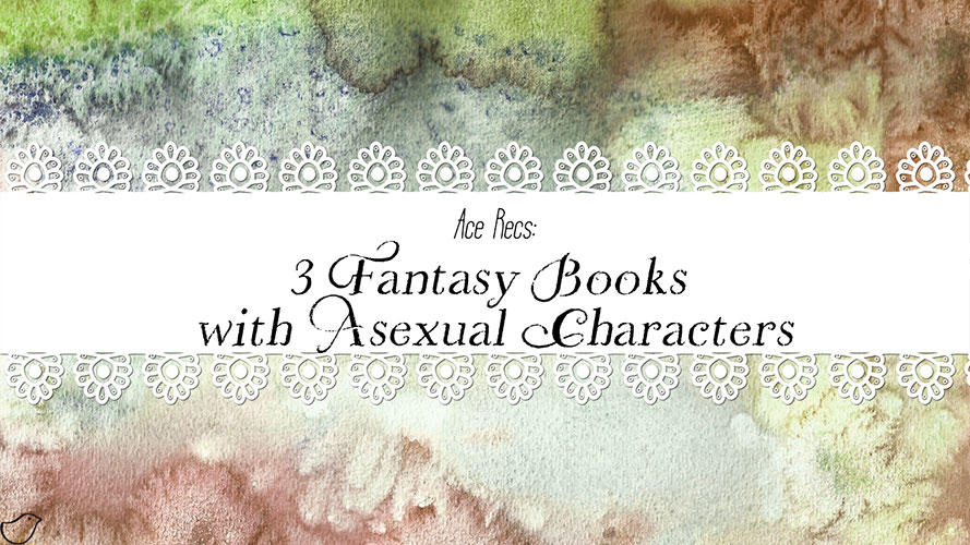 Ace Recs: 3 Fantasy Books with Asexual Characters