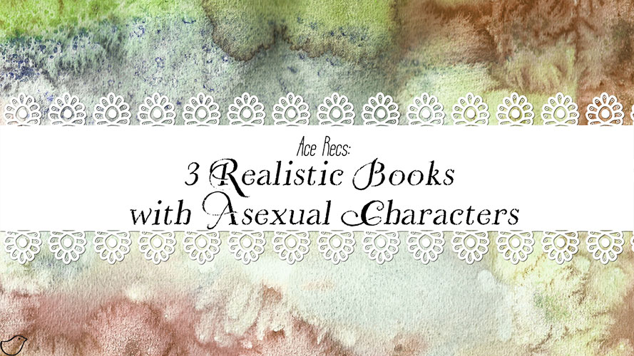 Ace Recs: 3 Realistic Books with Asexual Characters