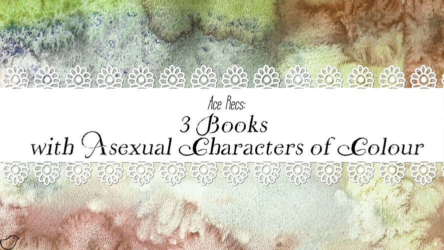 Ace Recs: 3 Books with Asexual Characters of Colour