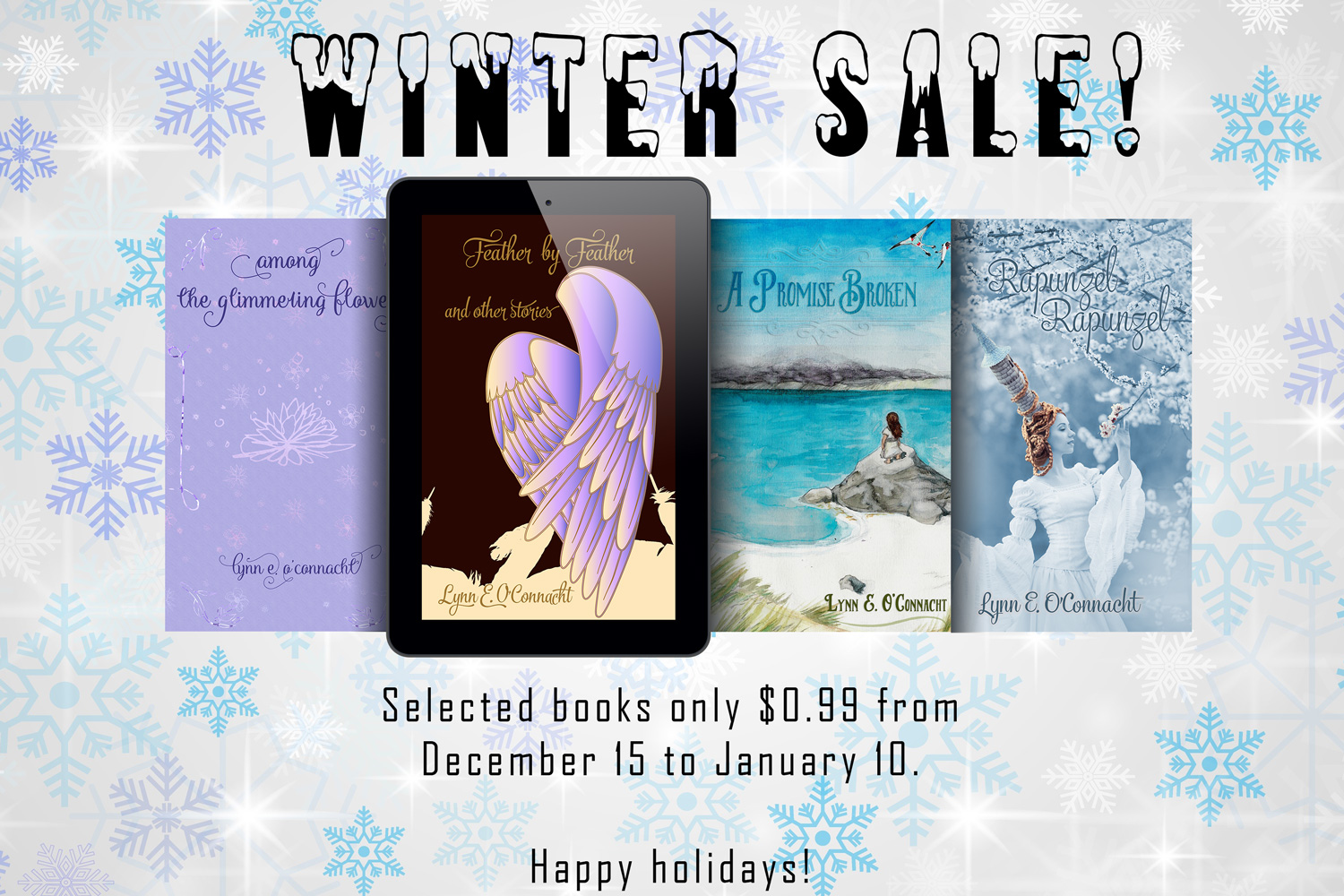 "Winter Sale! Get ""Among the Glimmering Flowers"", ""Feather by Feather and Other Stories"", ""A Promise Broken"" and ""Rapunzel, Rapunzel"" for $0.99 each from December 15 to January 10! Happy holidays!"