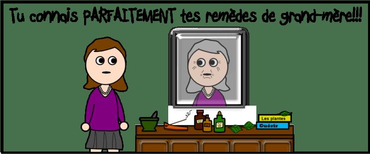 Tu connais PARFAITEMENT tes remèdes de grand-mère