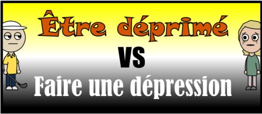 Être déprimé VS Faire une dépression
