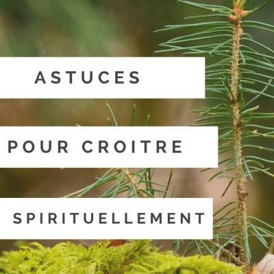 2 Astuces pour croitre spirituellement