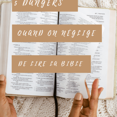 5 dangers graves quand on néglige la lecture personnelle de la Bible