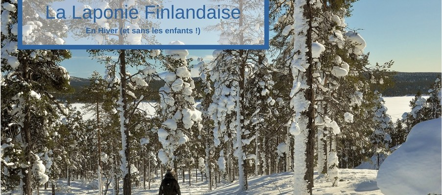 La Laponie finlandaise en hiver (sans les enfants mais avec des aurores boreales !)