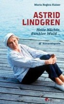 Maria Regina Kaiser: Astrid Lindgren. Helle Nächte, dunkler Wald ...