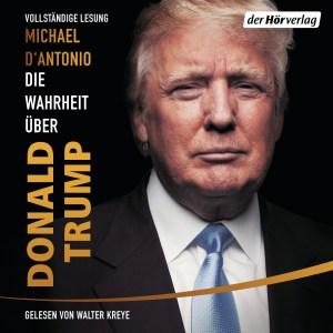 Die Wahrheit über Donald Trump von Michael DAntonio - Cover mit freundlichen Genehmigungen von der Hörverlag