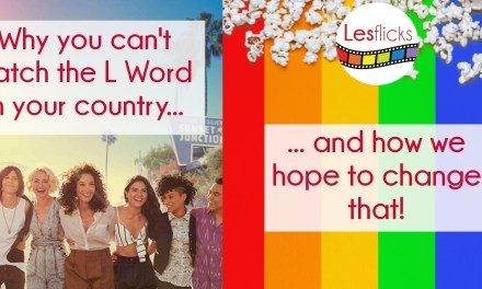 Why you can't watch the L Word in your country... and how we hope to change that