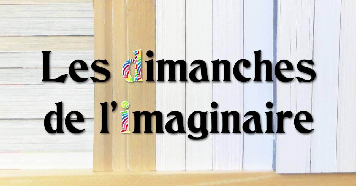 Les dimanches de l'imaginaire : rdv n°2 !