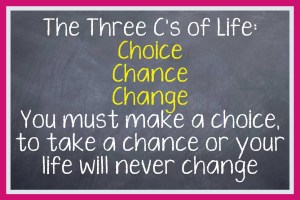 Motivational saying we need to have choice, chance and change to make the best of life