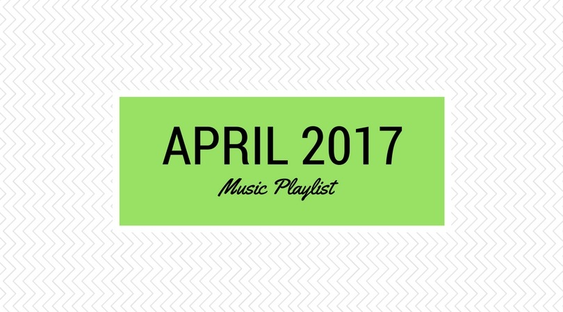Monthly Music Playlist: April 2017