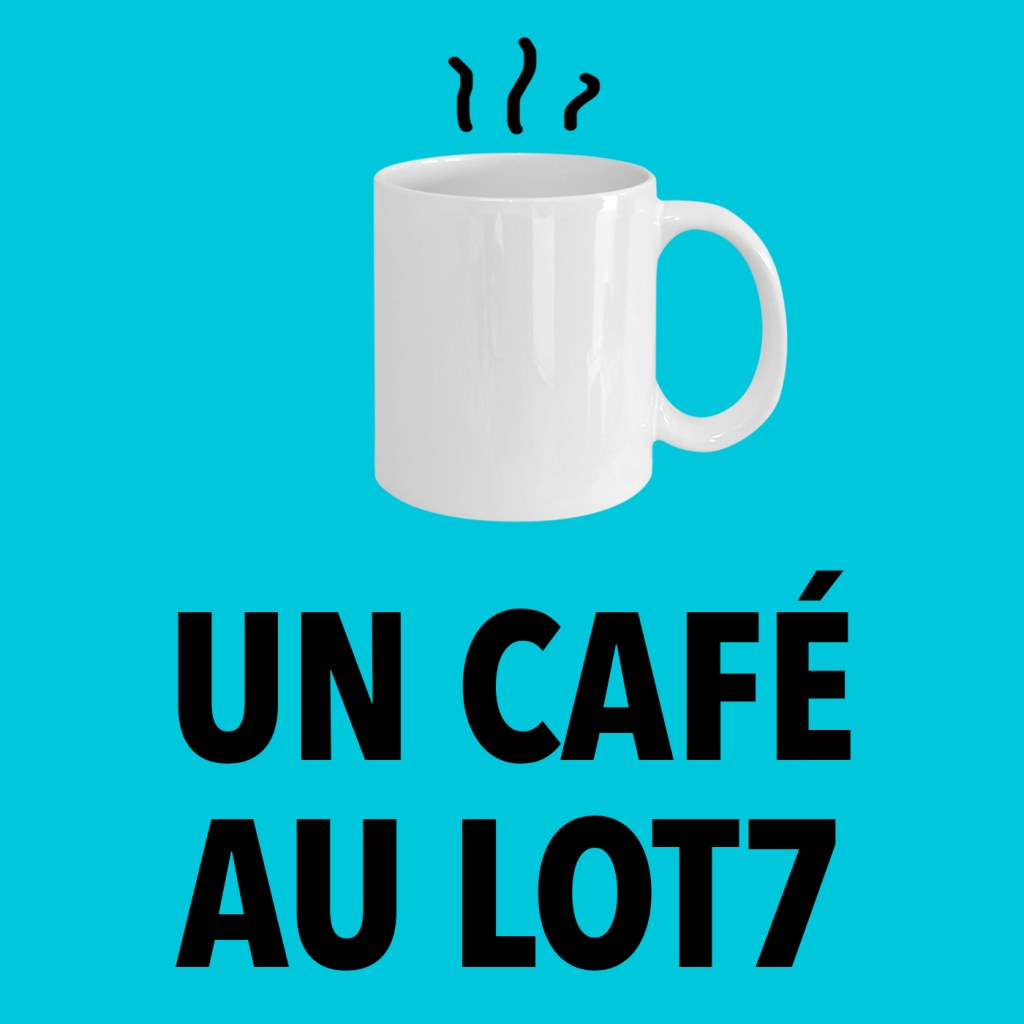 Un café au Lot7 - Podcast de Louis Dubourg