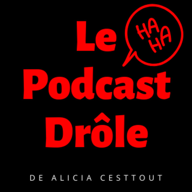 Le podcast drôle, le podcast d'Alicia Cesttout