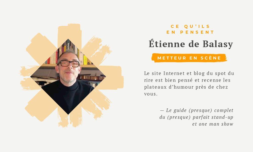 Étienne de Balasy : Le site Internet et blog du spot du rire est bien pensé et recense les plateaux d'humour près de chez vous.