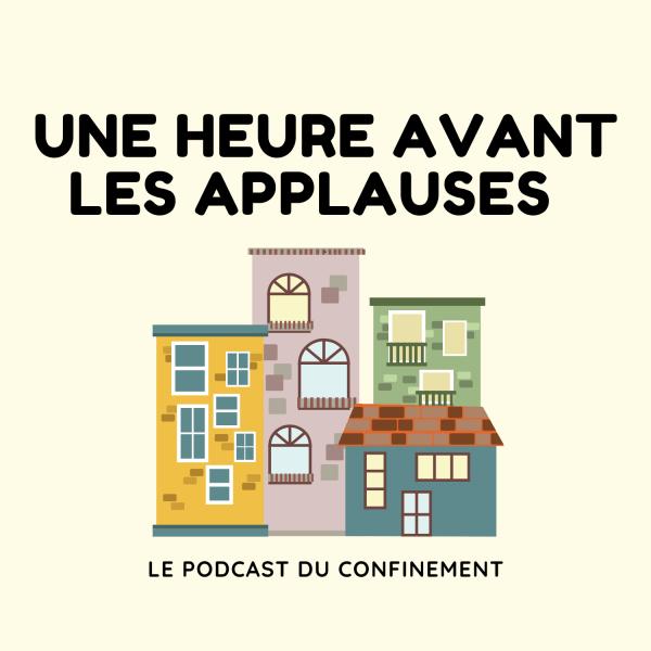 Une heure avant les applauses - le podcast du confinement