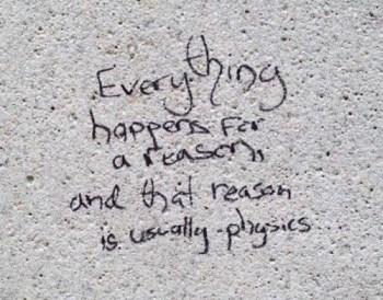 Tutto accade per una ragione. E questa ragione, solitamente, è la fisica.