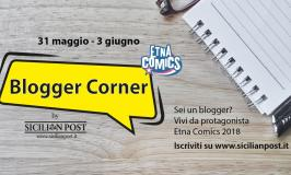 "Etna Comics 2018: al via il primo ""Blogger Corner"" by Sicilian Post"