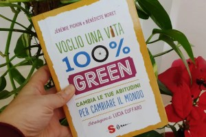 Una vita 100% green: cambiare le abitudini per cambiare il mondo