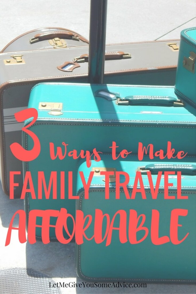 3 Ways to Make Family Travel Affordable from Let Me Give You Some Advice