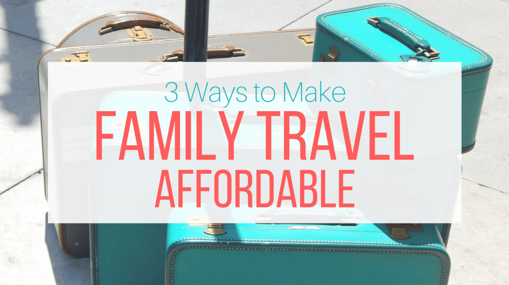 3 Ways to Make Family Travel More Affordable