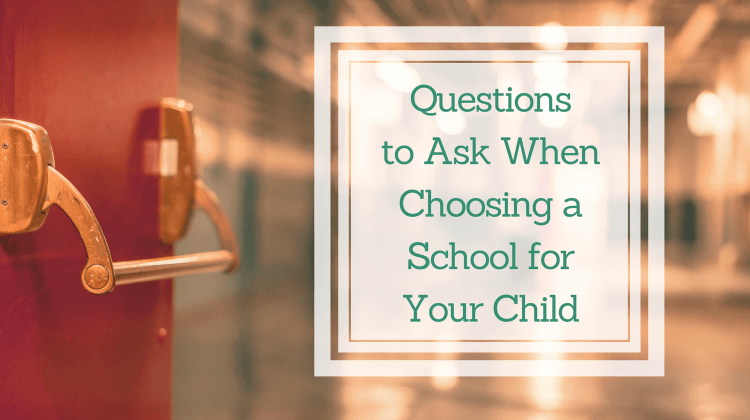 Questions to Ask When Choosing A School for Your Child