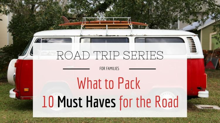 Road Trip Series: Part 1 – What to Pack: 10 Must Haves for The Road