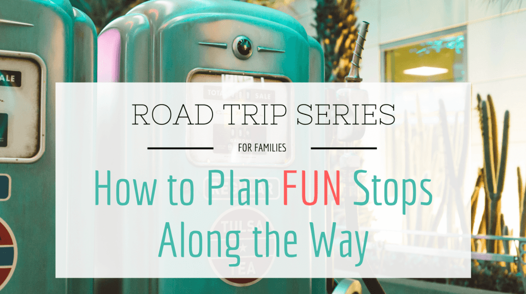 Road Trip Series for Families How to Plan Fun Stops Along the Way from Let Me Give You Some Advice