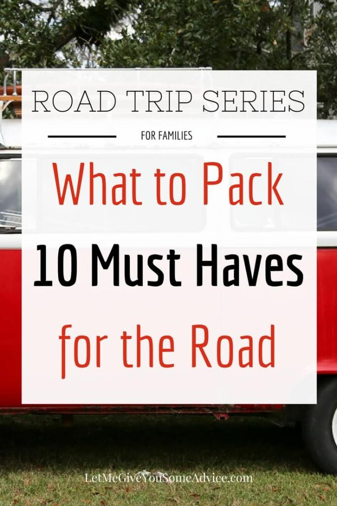 Road Trip Series for Families What to Pack: 10 Must Haves for the Road from Let me Give You Some Advice