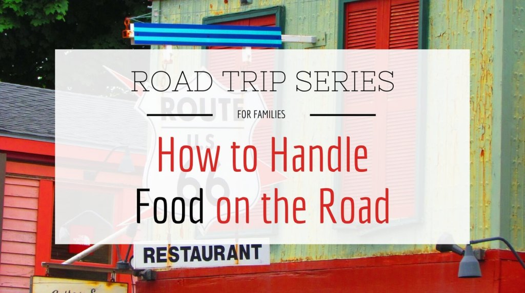 Road Trip for Families Series - Part 4: How to Handle Food on the Road from Let Me Give You Some Advice