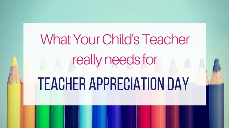 What Your Child's Teacher Really Needs for Teacher Appreciation Day
