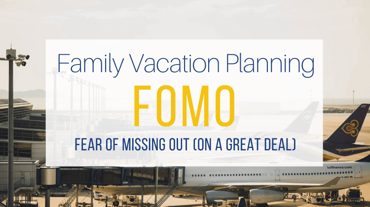 Don't let FOMO keep you from planning a family vacation