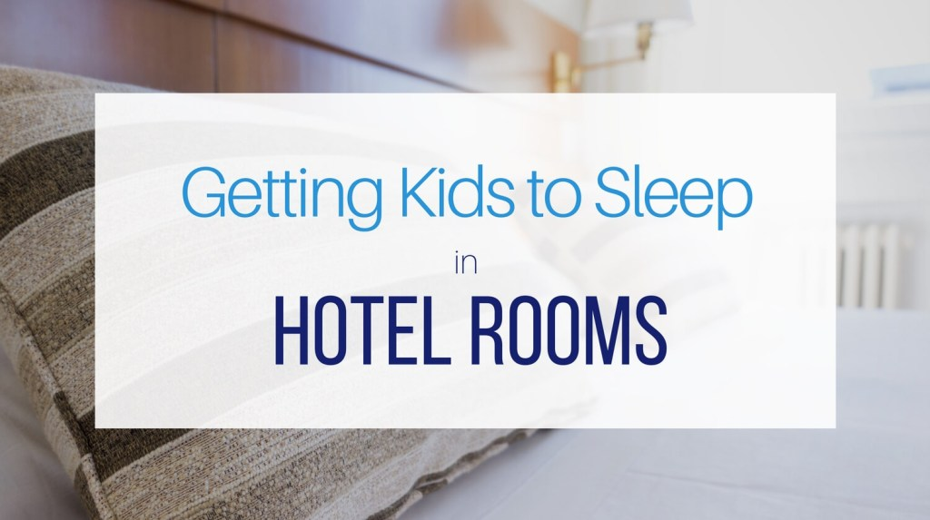 Getting Kids To Sleep in Hotel Rooms from Let Me Give You Some Advice