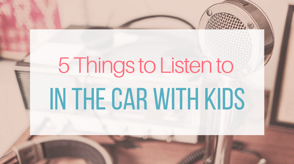 5 Things to Listen to in the Car with Your Kids from Let Me Give You Some Advice