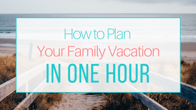 How to Plan Your Family Vacation in One Hour