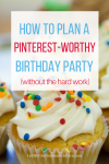 How to Plan a Pinterest-Worthy Birthday Party (without the hard work). With these easy tips, you can make your next party look fantastic but avoid spending lots of money and time. It's easier than you think!