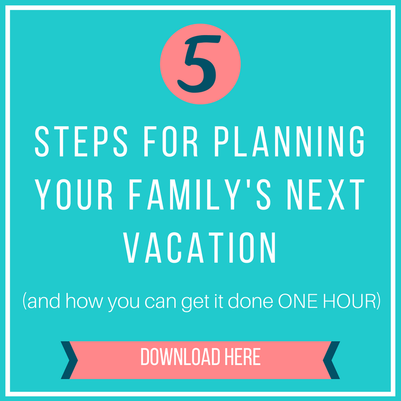 5 Steps for Planning Your Family's Next Vacation...and how you can get it done in ONE Hour! Download by clicking here.