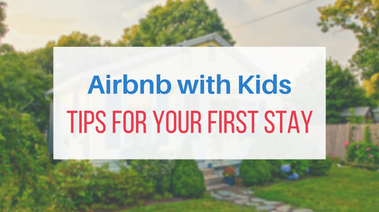 Airbnb with Kids: Tips for Your First Stay
