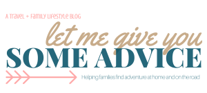 Let Me Give You Some Advice: Helping families find adventures at home and on the road. A travel and family lifestyle blog.