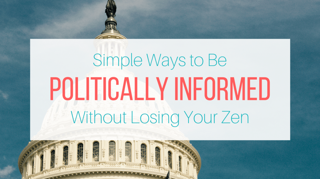 How to Stay Politically Informed Without Feeling Overwhelmed from Let Me Give You Some Advice