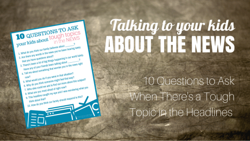 Talking to Your Kids about the News: 10 Questions to Ask Printable