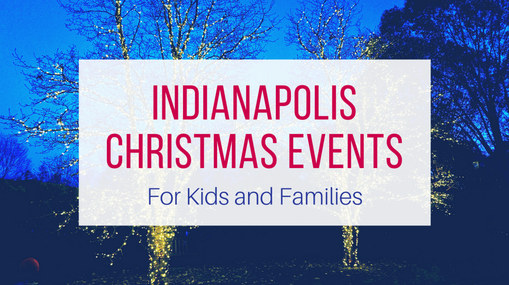 Indianapolis Christmas Events for Kids - Let Me Give You Some Advice