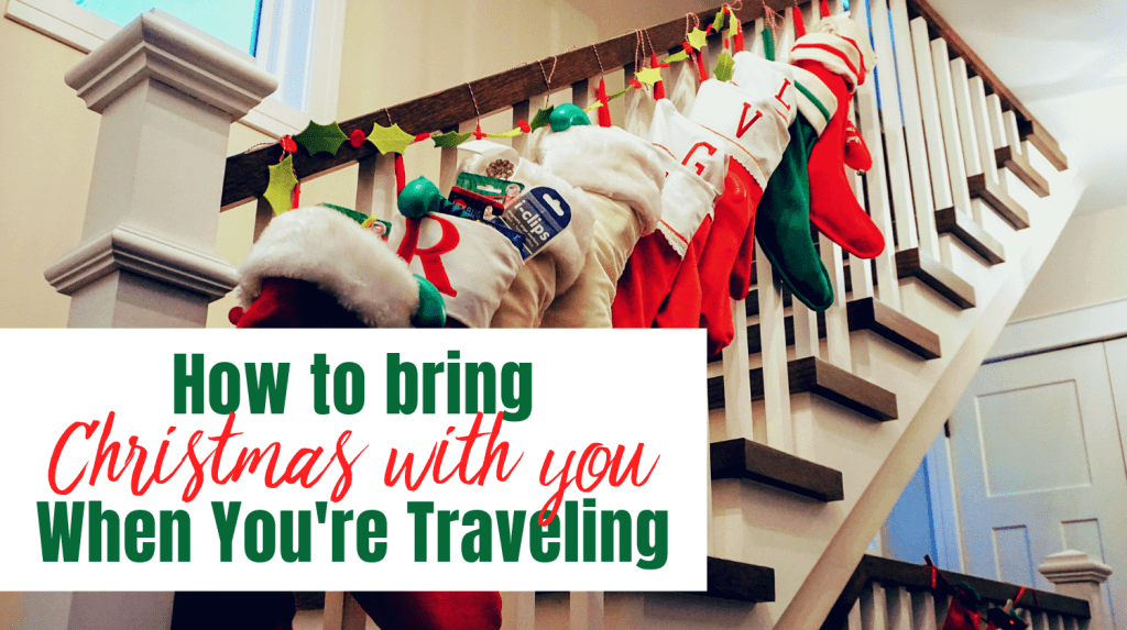 How to Bring Christmas With You While You Travel - featured image with text over stockings